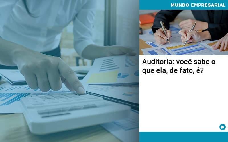 Auditoria Você Sabe O Que Ela De Fato é Organização Contábil Lawini - Contabilidade em Joinville - SC | Dominium Contabilidade