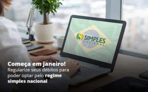 Comeca Em Janeiro Regularize Seus Debitos Para Optar Pelo Regime Simples Nacional Post 1 Organização Contábil Lawini - Contabilidade em Joinville - SC | Dominium Contabilidade