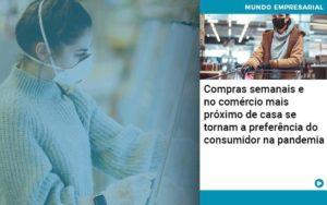 Compras Semanais E No Comercio Mais Proximo De Casa Se Tornam A Preferencia Do Consumidor Na Pandemia Organização Contábil Lawini - Contabilidade em Joinville - SC | Dominium Contabilidade