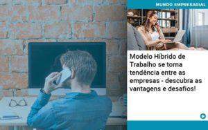 Modelo Hibrido De Trabalho Se Torna Tendencia Entre As Empresas Descubra As Vantagens E Desafios Organização Contábil Lawini - Contabilidade em Joinville - SC | Dominium Contabilidade