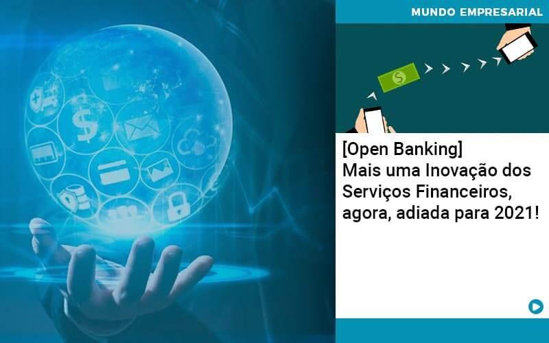 Open Banking Mais Uma Inovacao Dos Servicos Financeiros Agora Adiada Para 2021 Organização Contábil Lawini - Contabilidade em Joinville - SC | Dominium Contabilidade
