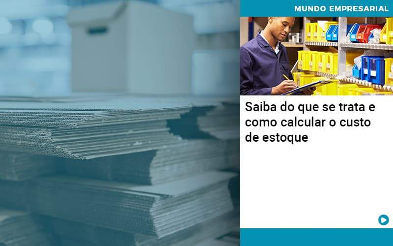 Saiba Do Que Se Trata E Como Calcular O Custo De Estoque Organização Contábil Lawini - Contabilidade em Joinville - SC | Dominium Contabilidade