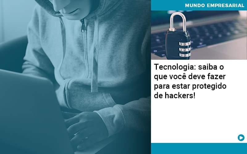 Tecnologia Saiba O Que Voce Deve Fazer Para Estar Protegido De Hackers Organização Contábil Lawini - Contabilidade em Joinville - SC | Dominium Contabilidade