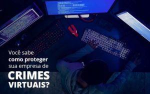 Como Proteger Sua Empresa De Crimes Virtuais Organização Contábil Lawini - Contabilidade em Joinville - SC | Dominium Contabilidade