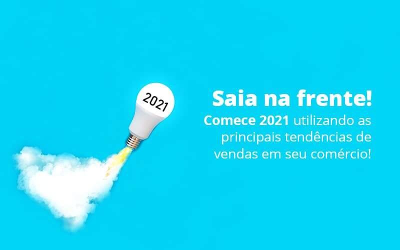 Saia Na Frente Comece 2021 Utilizando As Principais Tendencias De Vendas Em Seu Comercio Post 1 Organização Contábil Lawini - Contabilidade em Joinville - SC | Dominium Contabilidade