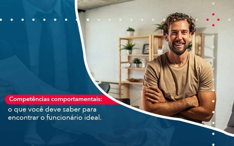 Competencias Comportamntais O Que Voce Deve Saber Para Encontrar O Funcionario Ideal Organização Contábil Lawini - Contabilidade em Joinville - SC | Dominium Contabilidade