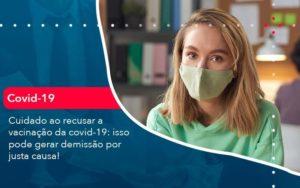 Cuidado Ao Recusar A Vacinacao Da Covid 19 Isso Pode Gerar Demissao Por Justa Causa 1 Organização Contábil Lawini - Contabilidade em Joinville - SC | Dominium Contabilidade