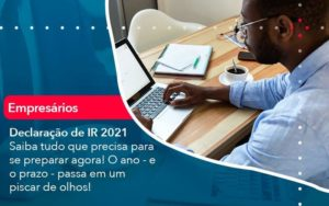 Declaracao De Ir 2021 Saiba Tudo Que Precisa Para Se Preparar Agora O Ano E O Prazo Passa Em Um Piscar De Olhos 1 Organização Contábil Lawini - Contabilidade em Joinville - SC | Dominium Contabilidade