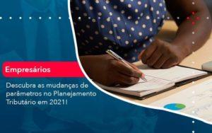 Descubra As Mudancas De Parametros No Planejamento Tributario Em 2021 1 Organização Contábil Lawini - Contabilidade em Joinville - SC | Dominium Contabilidade