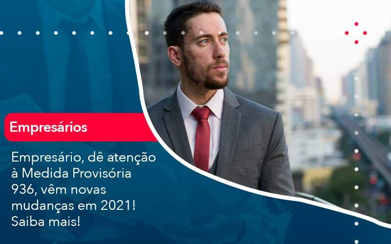 Empresario De Atencao A Medida Provisoria 936 Vem Novas Mudancas Em 2021 Saiba Mais 1 Organização Contábil Lawini - Contabilidade em Joinville - SC | Dominium Contabilidade