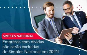Empresas Com Dividas Nao Serao Excluidas Do Simples Nacional Em 2021 Organização Contábil Lawini - Contabilidade em Joinville - SC | Dominium Contabilidade