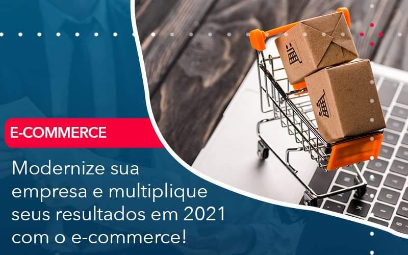 Modernize Sua Empresa E Multiplique Seus Resultados Em 2021 Com O E Commerce Organização Contábil Lawini - Contabilidade em Joinville - SC | Dominium Contabilidade