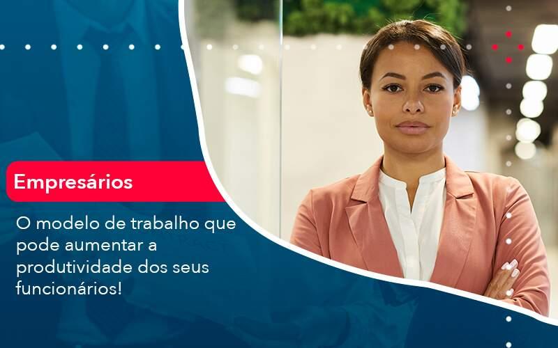 O Modelo De Trabalho Que Pode Aumentar A Produtividade Dos Seus Funcionarios Organização Contábil Lawini - Contabilidade em Joinville - SC | Dominium Contabilidade