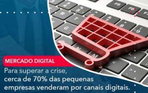 Para Superar A Crise Cerca De 70 Das Pequenas Empresas Venderam Por Canais Digitais Organização Contábil Lawini - Contabilidade em Joinville - SC | Dominium Contabilidade