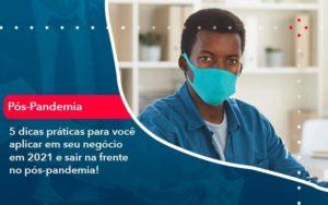 5 Dicas Práticas Para Você Aplicar Em Seu Negócio Em 2021 E Sair Na Frente No Pós Pandemia 1 Organização Contábil Lawini - Contabilidade em Joinville - SC | Dominium Contabilidade