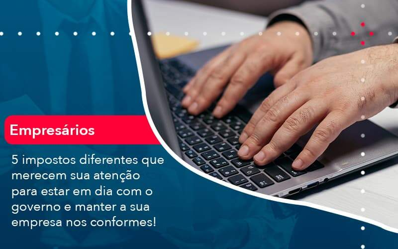 5 Impostos Diferentes Que Merecem Sua Atencao Para Estar En Dia Com O Governo E Manter A Sua Empresa Nos Conformes 1 Organização Contábil Lawini - Contabilidade em Joinville - SC | Dominium Contabilidade