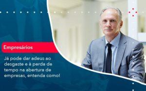 Já Pode Dar Adeus Ao Desgaste E à Perda De Tempo Na Abertura De Empresas Entenda Como Organização Contábil Lawini - Contabilidade em Joinville - SC | Dominium Contabilidade