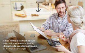 Saiba Como Classificar As Suas Mercadorias E Se Mantenha Distande De Problemas Fiscais Saiba Mais Na Descricao Post 1 Organização Contábil Lawini - Contabilidade em Joinville - SC | Dominium Contabilidade