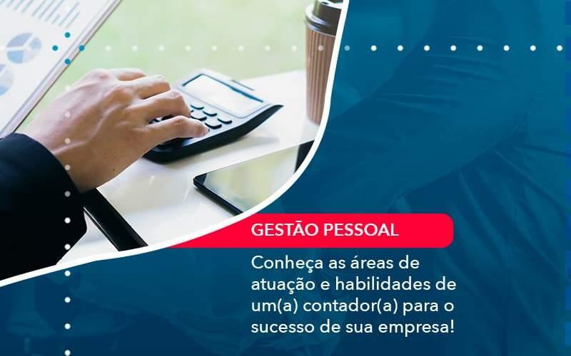 Conheca As Areas De Atuacao E Habilidades De Um A Contador A Para O Sucesso De Sua Empresa 1 Organização Contábil Lawini - Contabilidade em Joinville - SC | Dominium Contabilidade