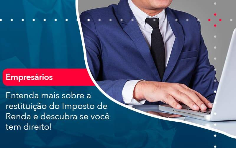 Entenda Mais Sobre A Restituicao Do Imposto De Renda E Descubra Se Voce Tem Direito 1 Organização Contábil Lawini - Contabilidade em Joinville - SC | Dominium Contabilidade