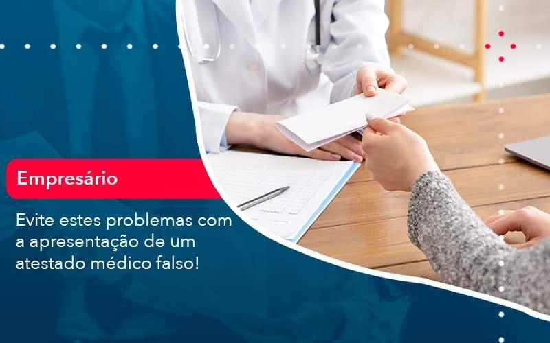 Evite Estes Problemas Com A Apresentacao De Um Atestado Medico Falso 1 Organização Contábil Lawini - Contabilidade em Joinville - SC | Dominium Contabilidade