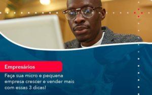 Faca Sua Micro E Pequena Empresa Crescer E Vender Mais Com Estas 3 Dicas 1 Organização Contábil Lawini - Contabilidade em Joinville - SC | Dominium Contabilidade