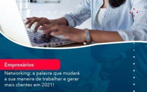 Networking A Palavra Que Mudara A Sua Maneira De Trabalhar E Gerar Mais Clientes Em 202 1 Organização Contábil Lawini - Contabilidade em Joinville - SC | Dominium Contabilidade