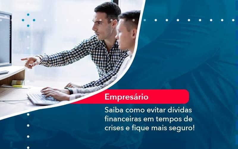 Saiba Como Evitar Dividas Financeiras Em Tempos De Crises E Fique Mais Seguro 1 Organização Contábil Lawini - Contabilidade em Joinville - SC | Dominium Contabilidade