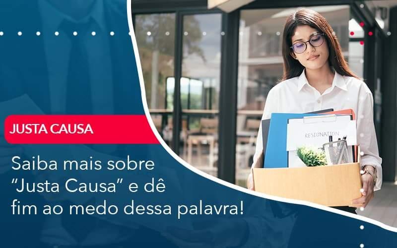 Saiba Mais Sobre Justa Causa E De Fim Ao Medo Dessa Palavra Organização Contábil Lawini - Contabilidade em Joinville - SC | Dominium Contabilidade