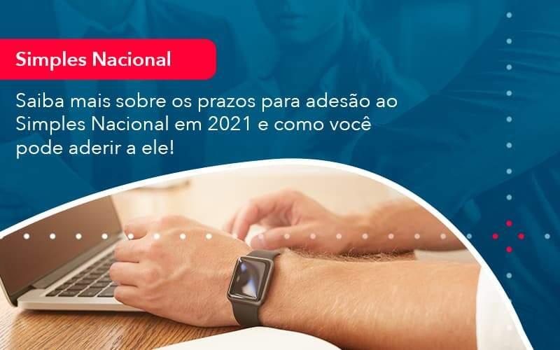 Saiba Mais Sobre Os Prazos Para Adesao Ao Simples Nacional Em 2021 E Como Voce Pode Aderir A Ele 1 Organização Contábil Lawini - Contabilidade em Joinville - SC | Dominium Contabilidade