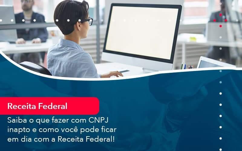 Saiba O Que Fazer Com Cnpj Inapto E Como Voce Pode Ficar Em Dia Com A Receita Federal 1 Organização Contábil Lawini - Contabilidade em Joinville - SC | Dominium Contabilidade