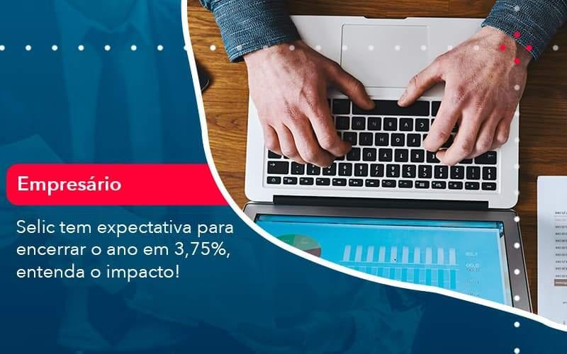 Selic Tem Expectativa Para Encarar O Ano Em 375 Entenda O Impacto 1 Organização Contábil Lawini - Contabilidade em Joinville - SC | Dominium Contabilidade