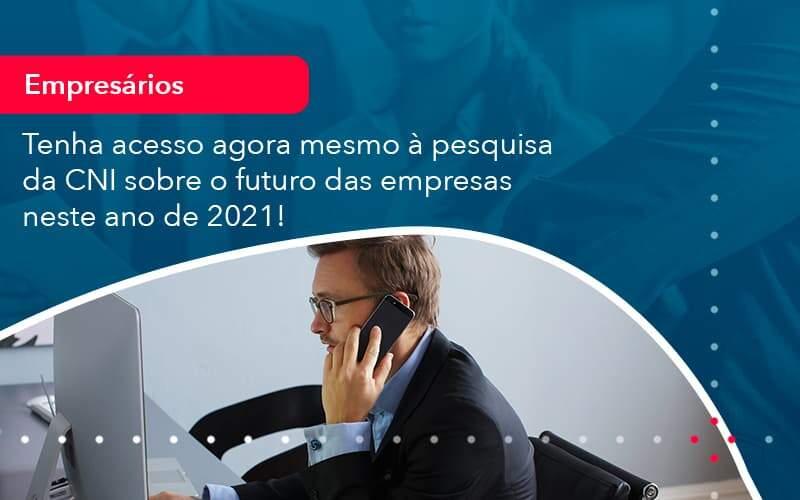 Tenha Acesso Agora Mesmo A Pesquisa Da Cni Sobre O Futuro Das Empresas Neste Ano De 2021 1 Organização Contábil Lawini - Contabilidade em Joinville - SC | Dominium Contabilidade